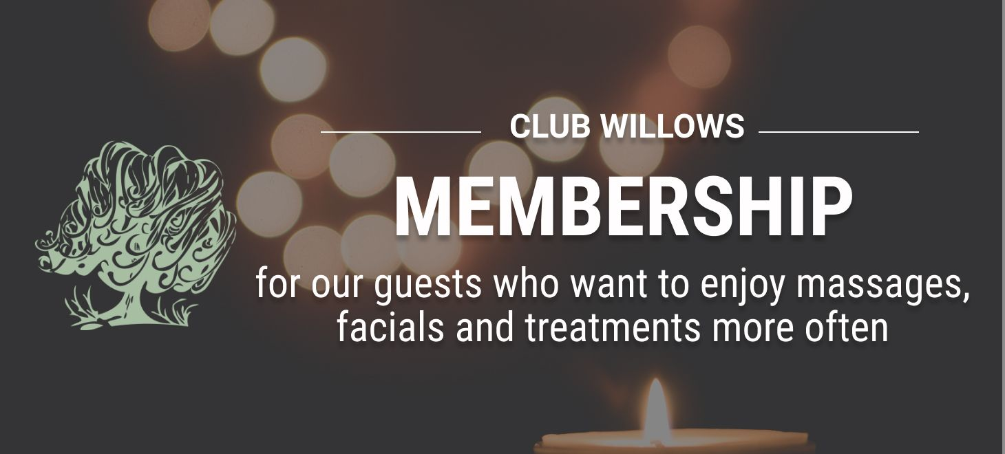Willows Day Spa Memberships for our guests who want to enjoy massages, facials and treatments more often